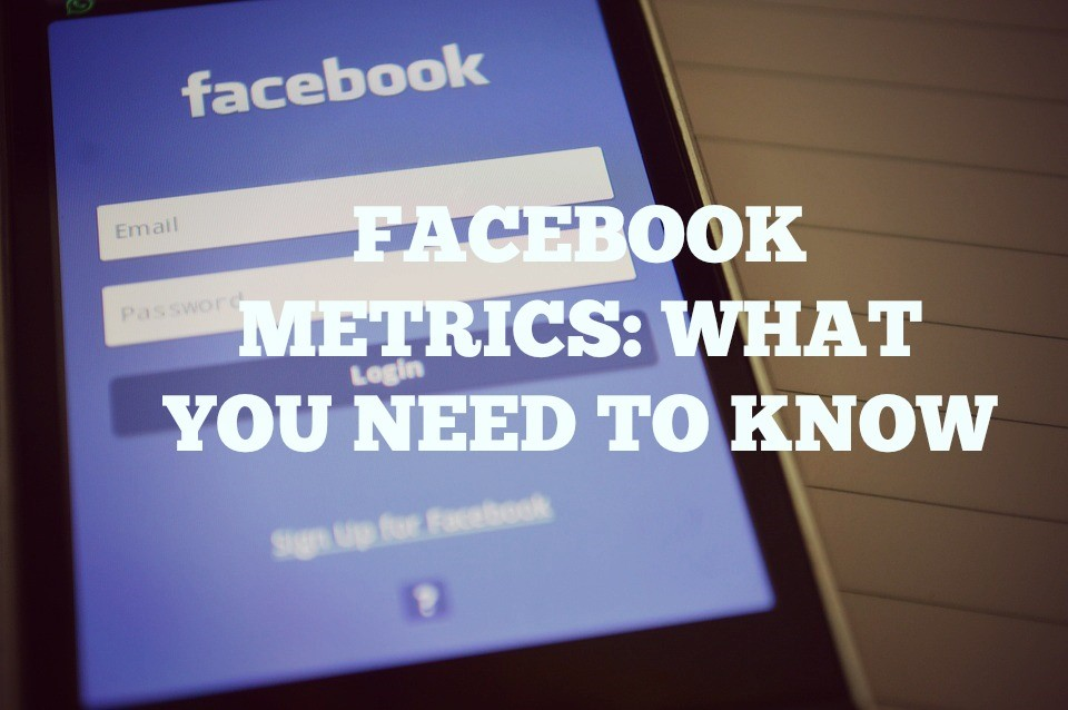 Facebook Metrics: What You Need To Know