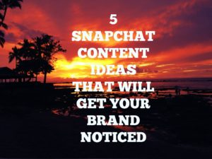 5 snapchat content ideas that will get your brand noticed - JJ Social Light - Atlanta GA