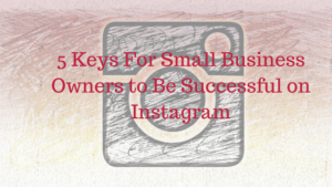 5 Keys For Small Business Owners to Be Successful on Instagram - JJ Social Light
