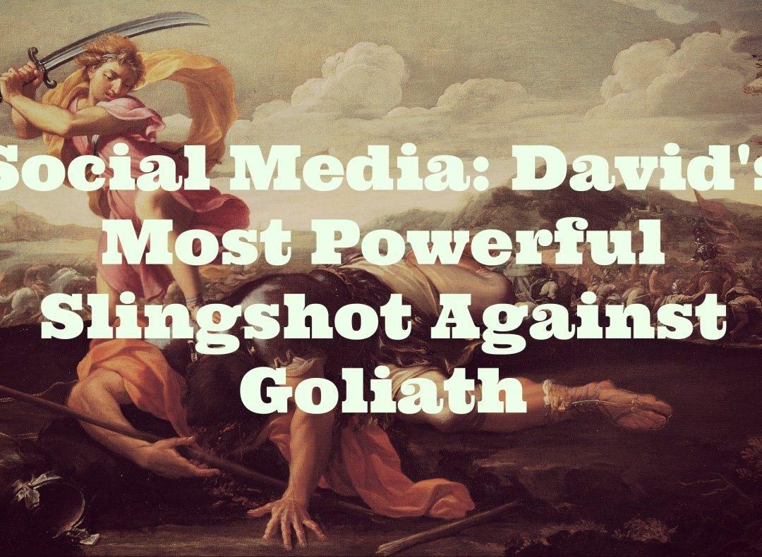 Social Media: David's Most Powerful Slingshot Against Goliath
